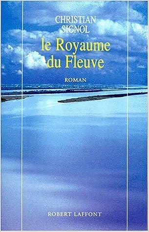 Amazon Fr Royaume Du Fleuve Christian Signol Livres