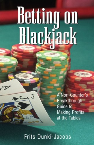 Betting On Blackjack: A Non-Counter's Breakthrough Guide to Making Profits at the Tables ()