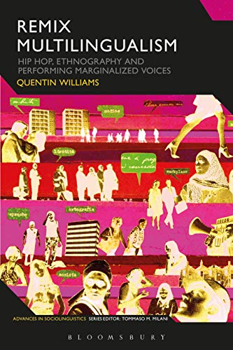Remix Multilingualism: Hip Hop, Ethnography and Performing Marginalized Voices (Advances in Sociolinguistics)