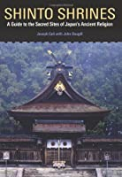 Shinto Shrines: A Guide To The Sacred Sites Of