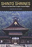 Shinto Shrines: A Guide to the Sacred Sites of Japan's Ancient Religion [Idioma Inglés]