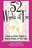 img - for 52 Weeks of Fun: Have a Girls' Night In Every Week of the Year (Volume 1) by Mrs Laura J Jonsson (2012-11-29) book / textbook / text book