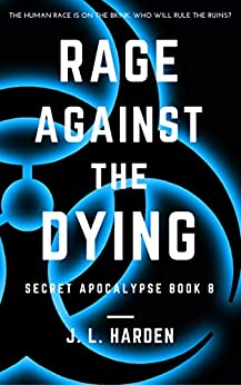 Rage Against the Dying (The Secret Apocalypse Book 8) by [Harden, J. L., Harden, James]