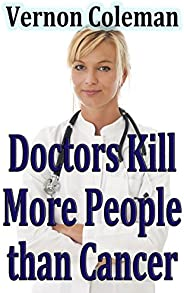 Why and How Doctors Kill More People Than Cancer (English Edition)