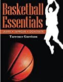 Basketball Essentials, Tarrence Garrison, 149966916X