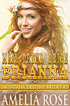 Mail Order Bride Brianna: Sweet Clean Historical Cowboy Romance (Montana Destiny Brides Book 3) by [Rose, Amelia]
