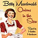 Onions in the Stew Audiobook by Betty MacDonald Narrated by Heather Henderson