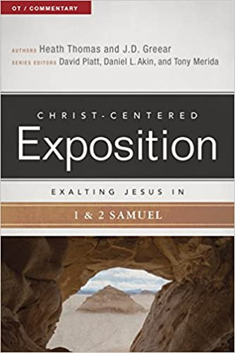 Exalting Jesus In 1 2 Samuel Christ Centered Exposition Commentary J D Greear Dr Heath A Thomas PhD David Platt Daniel L Akin