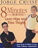 8 Minutes in the Morning® to Lean Hips and Thin Thighs, Jorge Cruise, 1579547168