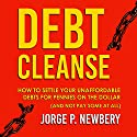 Debt Cleanse: How to Settle Your Unaffordable Debts for Pennies on the Dollar (and Not Pay Some at All) Audiobook by Jorge Newbery Narrated by Larry Wayne