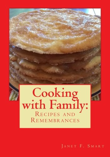 Cooking With Family:: Recipes and Remembrances by Janet F. Smart