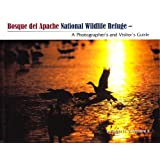 Bosque Del Apache National Wildlife Refuge- A Photographer's and Visitor's Guide by Ralph H. Wetmore II (2009-08-02)