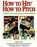 How to Hit/How to Pitch : A Complete Self-Coaching System for Winning Baseball, Cluck, Bob, 0809236400