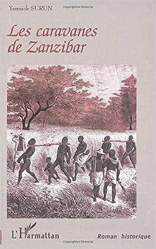 Amazon Fr Les Caravanes De Zanzibar Yannick Surun Livres
