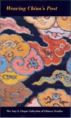 Weaving China's Past: The Amy S. Clague Collection of Chinese Textiles