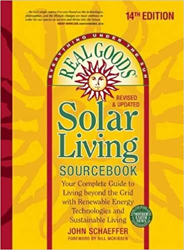 Real Goods Solar Living Sourcebook: Your Complete Guide To Living Beyond  The Grid With Renewable Energy Technologies And Sustainable Living 14th Ed.  Edition