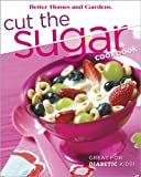 Cut the Sugar Cookbook, Better Homes and Gardens Books Staff, 0696224402