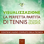 Visualizzazione. La perfetta partita di tennis [Visualization. The perfect tennis match]: Tecnica guidata [Guided skill] | Michael Doody
