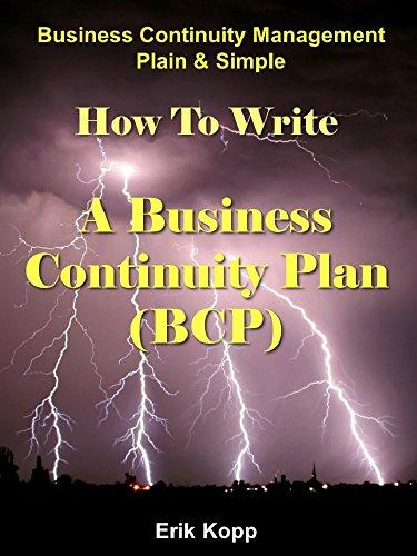 (Business Continuity Management Plain & Simple: How To Write A Business Continuity Plan (BCP))