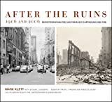 After the Ruins, 1906 and 2006 - Rephotographing the San Francisco Earthquake and Fire, Mark Klett, 0520245563