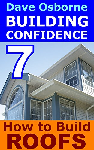 How To Build Roofs Building Confidence Book 7 Kindle Edition By