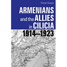 Armenians and the Allies in Cilicia, 1914-1923