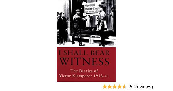 I shall bear witness the diaries of victor klemperer 1933 41 v 1 i shall bear witness the diaries of victor klemperer 1933 41 v 1 martin chalmers 9780297818427 amazon books fandeluxe Choice Image