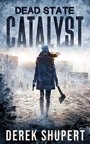 Dead State: Catalyst (A Post Apocalyptic Survival Thriller, Book 0) by [Shupert, Derek]