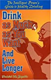Drink as Much as You Want and Live Longer, Frederick M. Beyerlein, 155950188X