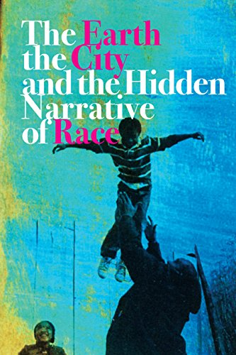 Search : The Earth, the City, and the Hidden Narrative of Race