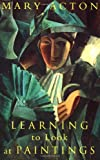 Learning to Look at Paintings, Mary Acton, 0415148901