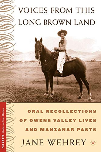 Voices From This Long Brown Land: Oral Recollections of Owens Valley Lives and Manzanar Pasts (Palgrave Studies in Oral History) (The Voice Of The Past Oral History)