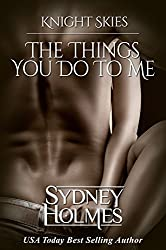 The Things You Do To Me: Knight Skies Book One