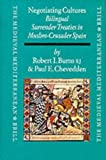 Negotiating Cultures : Bilingual Surrender Treaties in Muslim-Crusader Spain under James the Conqueror, Burns, Robert I. and Chevedden, Paul E., 9004112448