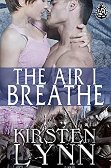 THE AIR I BREATHE (A&G BRANDED BY THE NAVY Book 1) by [Lynn, Kirsten]