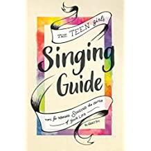 The Teen Girl's Singing Guide: Tips for Making Singing the Focus of Your Life (How to Sing Book 2)