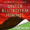 Unter blutrotem Himmel Hörbuch von Mark Sullivan Gesprochen von: Frank Arnold