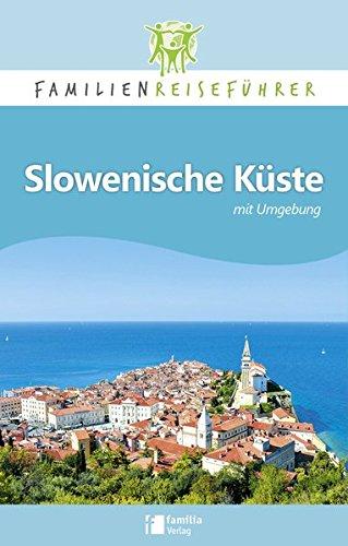 Slowenische Küste mit Umgebung: Familienreiseführer