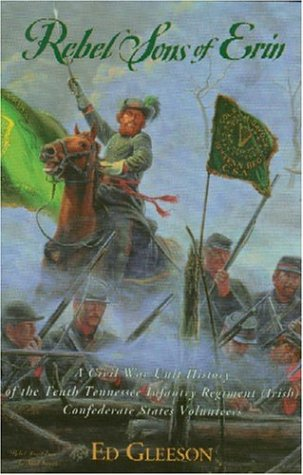 Rebel Sons of Erin: A Civil War Unit History of the Tenth Tennessee Infantry Regiment (Irish) Confederate States Volunteers