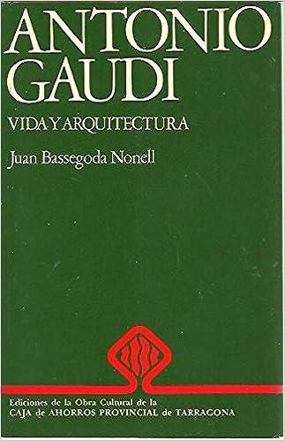 Antonio Gaudí: Vida i arquitectura (Colección Biografías ; no. 1) (Spanish Edition): Juan Bassegoda Nonell: 9788450019407: Amazon.com: Books