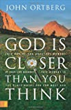 God Is Closer Than You Think, John Ortberg, 0310253497