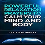 Powerful Relaxation Prayers to Calm Your Mind and Body | Christian Prayer