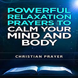 Powerful Relaxation Prayers to Calm Your Mind and Body