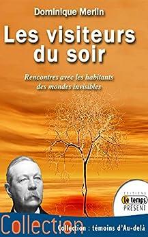 Les visiteurs du soir: Rencontres avec les habitants des mondes invisibles (French Edition) by [Merlin, Dominique]