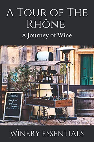 A Tour of the Rhône: A Journey of Wine by Winery Essentials