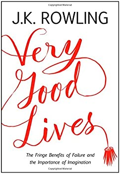 Very Good Lives: The Fringe Benefits of Failure and the Importance of Imagination 0316369152 Book Cover