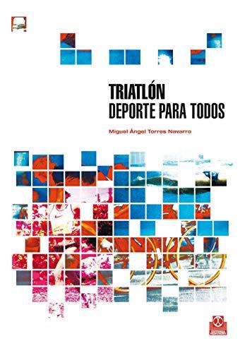Triatlón.: Deporte para todos por Torres Navarro, Miguel Ángel