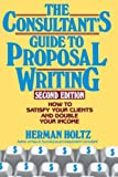 The Consultant's Guide to Proposal Writing, Herman R. Holtz and Herman Holtz, 0471515698