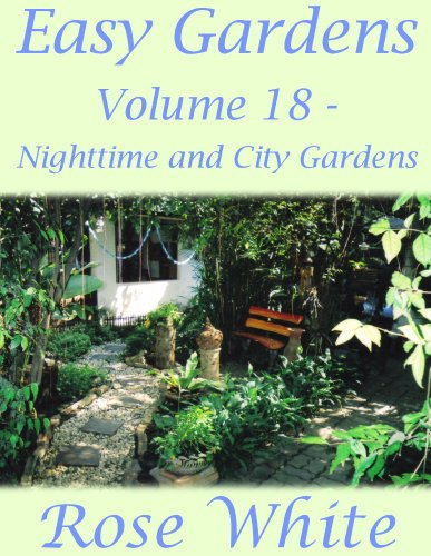 Easy Gardens Volume 18 - Nighttime and City Gardens (Easy Gardens A to Z) -