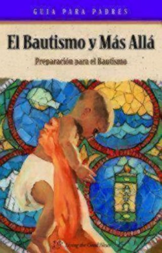 Baptism and Beyond Parent Booklet Spanish: Baptism Resource Spanish Language Catholic Edition